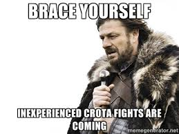 BRACE YOURSELF INEXPERIENCED CROTA FIGHTS ARE COMING - Brace ... via Relatably.com