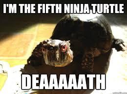Teenage Mutant Ninja Turtles DEAD! - Evil Turtle - quickmeme via Relatably.com