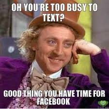 oh-youre-too-busy-to-text-good-thing-you-have-time-for-facebook-thumb.jpg via Relatably.com