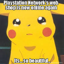 Meme Creator - Playstation Network's web shop is now online again ... via Relatably.com