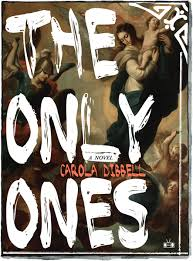 The <b>Only Ones</b> by Carola Dibbell – Two Dollar Radio