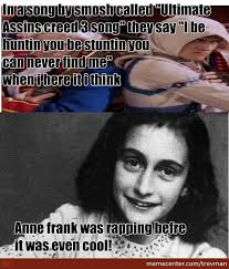 Anne Frank Is The Original Rapper by trevman - Meme Center via Relatably.com