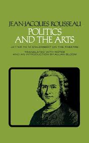 politics and the arts letter to m d alembert on the theatre politics and the arts letter to m d alembert on the theatre agora paperback editions amazon co uk jean jacques rousseau alan bloom 9780801490712