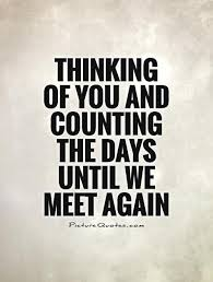 Thinking of you and counting the days until we meet again quote ...