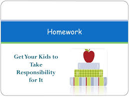 Homework   How to Get Your Kids to Take Responsibility for It SlideShare