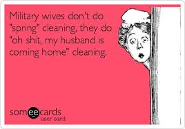 Military wives don't do 'spring' cleaning, they do 'oh shit, my ... via Relatably.com
