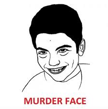 Murder Face | Know Your Meme via Relatably.com