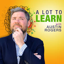A Lot to Learn with Austin Rogers