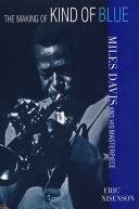 The Making of <b>Kind</b> of Blue: <b>Miles Davis</b> and His Masterpiece - Eric ...