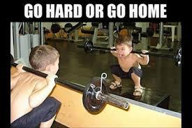 Go-hard-or-go-home.jpg via Relatably.com