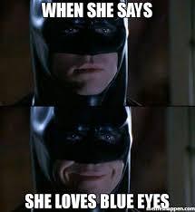 when she says she loves blue eyes meme - Batman Smiles (32582 ... via Relatably.com