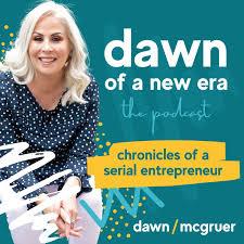 Dawn of a New Era Podcast with Entrepreneur Dawn McGruer| Marketing | Motivation | Mindset |