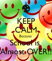 Image result for keep calm school is almost over