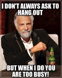 Meme Maker - I don't always ask to hang out But when I do you are ... via Relatably.com