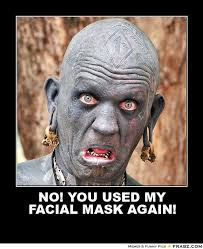 NO! YOU USED MY FACIAL MASK AGAIN!... - Scary Facepaint Meme ... via Relatably.com