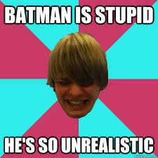 batman is stupid he's so unrealistic - Short tempered stoner meme ... via Relatably.com