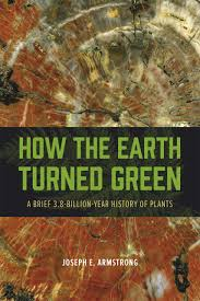 how the earth turned green a brief billion year history of how the earth turned green joseph e armstrong