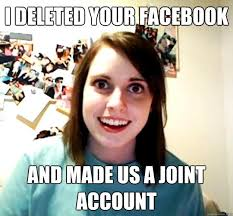 I deleted your facebook and made us a joint account - Overly ... via Relatably.com