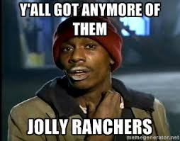 y'all got anymore of them jolly ranchers - Y'all got anymore ... via Relatably.com