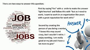 interview question and answer if you could would you retire interview question and answer if you could would you retire