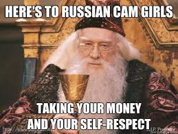 Here's to Russian cam girls Taking your money and your self ... via Relatably.com