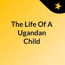 The Life Of A Ugandan Child