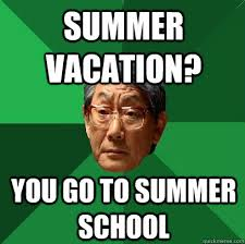 summer vacation? you go to summer school - High Expectations Asian ... via Relatably.com
