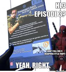 Half Life 3 Episode 3? by brainslug999 - Meme Center via Relatably.com