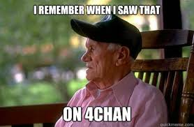 I remember when I saw that on 4chan - Old Man Reddit - quickmeme via Relatably.com