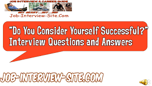 do you consider yourself successful interview questions and do you consider yourself successful interview questions and answers