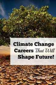 climate change careers that will shape future earning and saving climate change careers that will shape the future