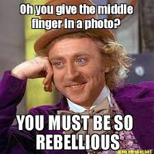 Meme Maker - Oh you give the middle finger in a photo? YOU MUST BE ... via Relatably.com