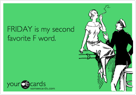 FRIDAY is my second favorite F word. | Weekend Ecard via Relatably.com