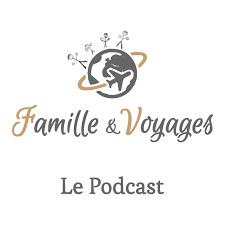 Famille & Voyages, le podcast