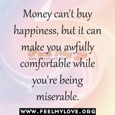 money cant buy happiness quotes like success    money can    t buy happiness