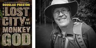 a last unexplored place on earth   original essay by douglas preston the lost city of the monkey god by douglas preston