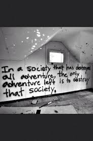 "That's a deep quote ""In a society that has destroyed all adventure ..."