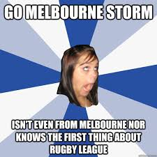 GO MELBOURNE STORM ISN'T EVEN FROM MELBOURNE NOR KNOWS THE FIRST ... via Relatably.com