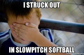 I struck out in slowpitch softball - Confession Kid | Make a Meme via Relatably.com