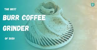 Best <b>Coffee Grinder</b>: 7 Incredible <b>Burr Grinders</b> [August 2020 update]