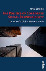 the politics of corporate social responsibility the rise of a the politics of corporate social responsibility ursula mühle