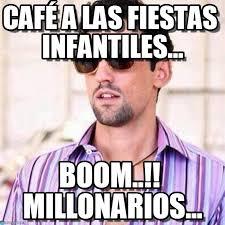 Café A Las Fiestas Infantiles... - Javi Noble meme on Memegen via Relatably.com