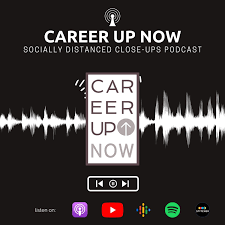 Career Up Now Socially Distanced Close Ups Podcast