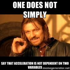 ONE DOES NOT SIMPLY SAY THAT ACCELERATION IS NOT DEPENDENT ON TWO ... via Relatably.com
