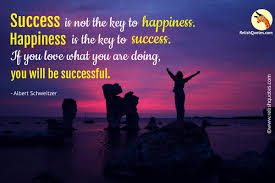 success is not the key to happiness happiness is the key to happiness and success quote