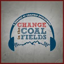 Change in the Coalfields: A Podcast by Coalfield Development