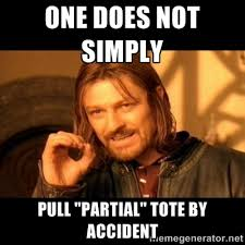 "ONE DOES NOT SIMPLY PULL ""PARTIAL"" TOTE BY ACCIDENT - One does not ... via Relatably.com"