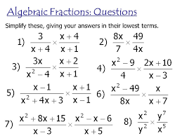 Algebraic Fractions Just as with ordinary fractions, you can ...Algebraic Fractions: Questions Simplify these, giving your answers in their lowest terms.