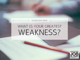 interview prep what is your greatest weakness awesome job alert