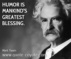 "Mark Twain - ""Humor is mankind's greatest blessing."" via Relatably.com"